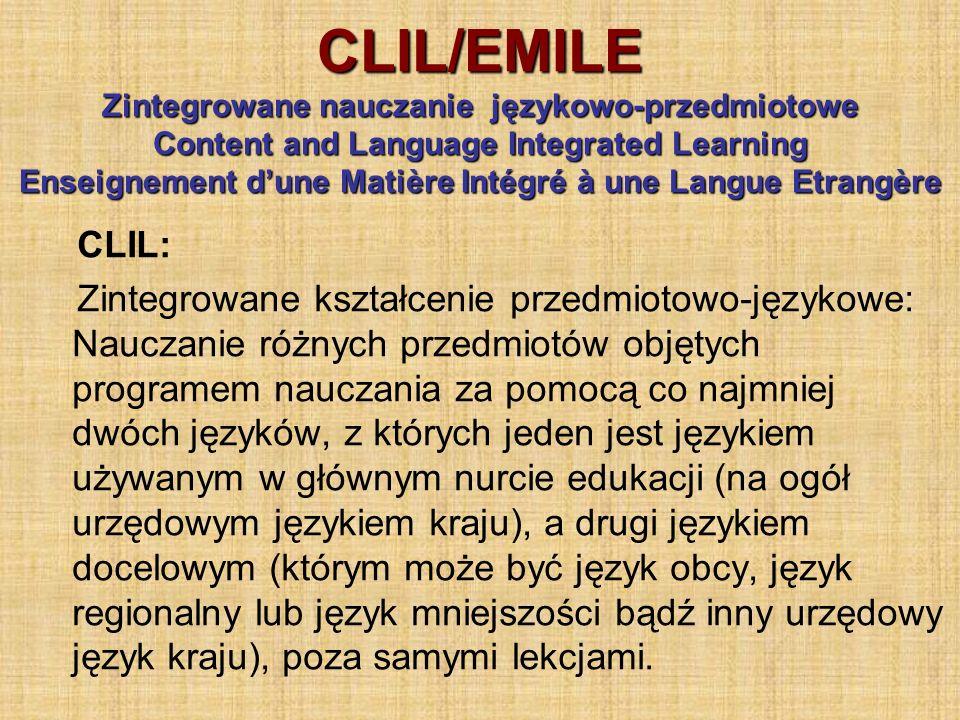 CLIL/EMILE Zintegrowane nauczanie językowo-przedmiotowe Content and Language Integrated Learning Enseignement d'une Matière Intégré à une Langue Etrangère