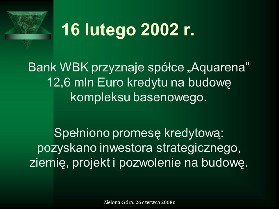 """16 lutego 2002 r.Bank WBK przyznaje spółce """"Aquarena 12,6 mln Euro kredytu na budowę kompleksu basenowego."""