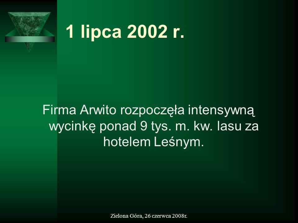 1 lipca 2002 r.Firma Arwito rozpoczęła intensywną wycinkę ponad 9 tys. m. kw. lasu za hotelem Leśnym.