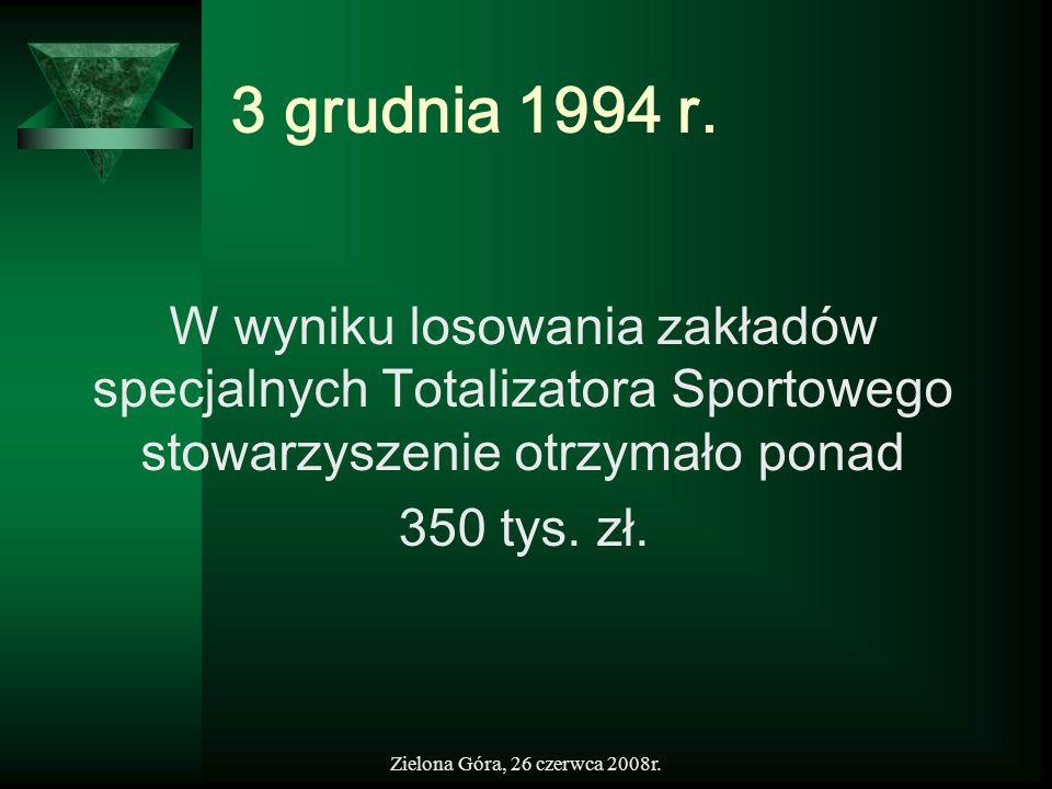 3 grudnia 1994 r. W wyniku losowania zakładów specjalnych Totalizatora Sportowego stowarzyszenie otrzymało ponad.