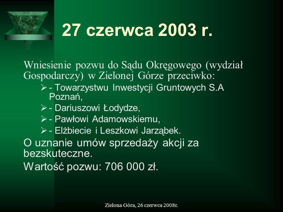 27 czerwca 2003 r. Wniesienie pozwu do Sądu Okręgowego (wydział Gospodarczy) w Zielonej Górze przeciwko: