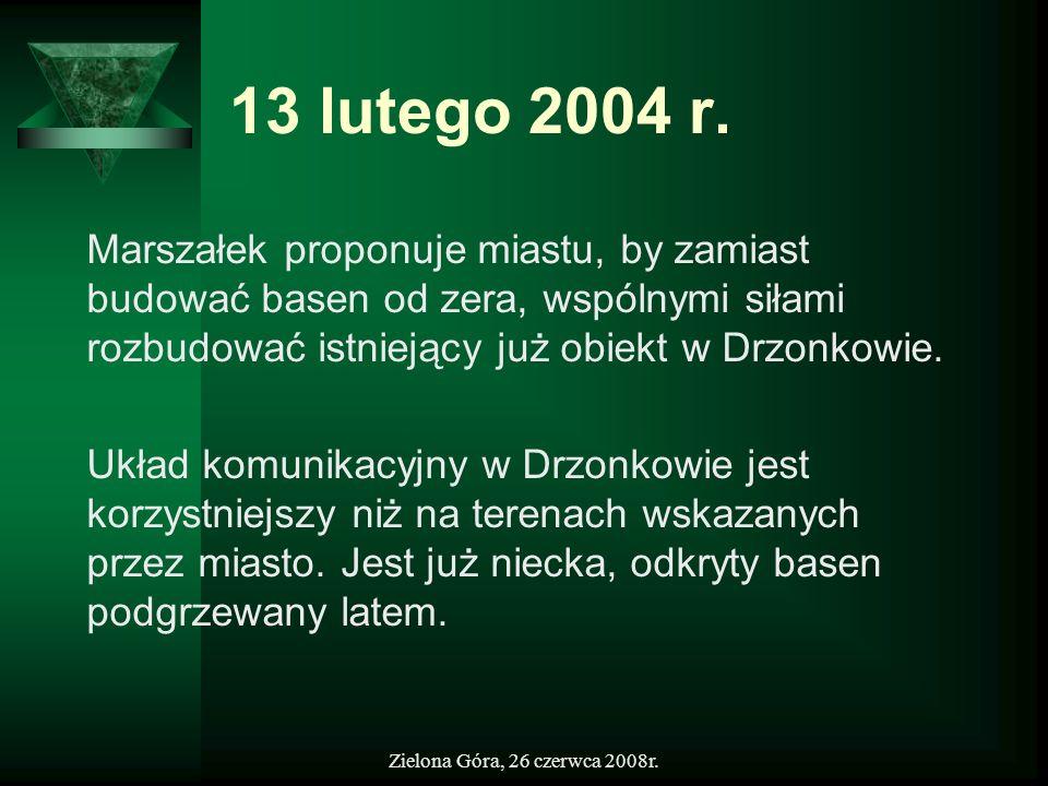 13 lutego 2004 r.Marszałek proponuje miastu, by zamiast budować basen od zera, wspólnymi siłami rozbudować istniejący już obiekt w Drzonkowie.