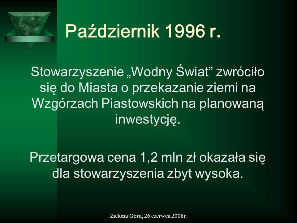 """Październik 1996 r. Stowarzyszenie """"Wodny Świat zwróciło się do Miasta o przekazanie ziemi na Wzgórzach Piastowskich na planowaną inwestycję."""