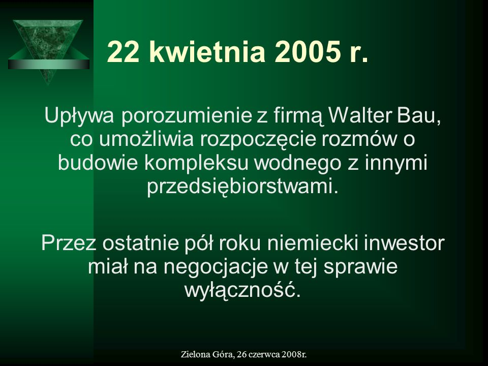 22 kwietnia 2005 r.Upływa porozumienie z firmą Walter Bau, co umożliwia rozpoczęcie rozmów o budowie kompleksu wodnego z innymi przedsiębiorstwami.