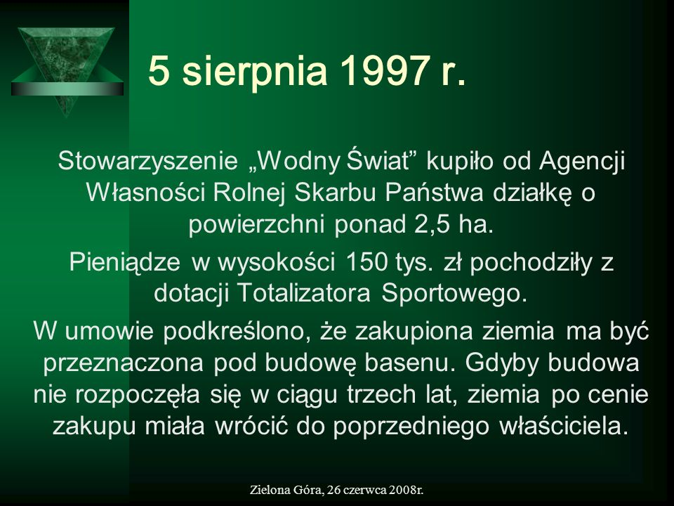 """5 sierpnia 1997 r.Stowarzyszenie """"Wodny Świat kupiło od Agencji Własności Rolnej Skarbu Państwa działkę o powierzchni ponad 2,5 ha."""