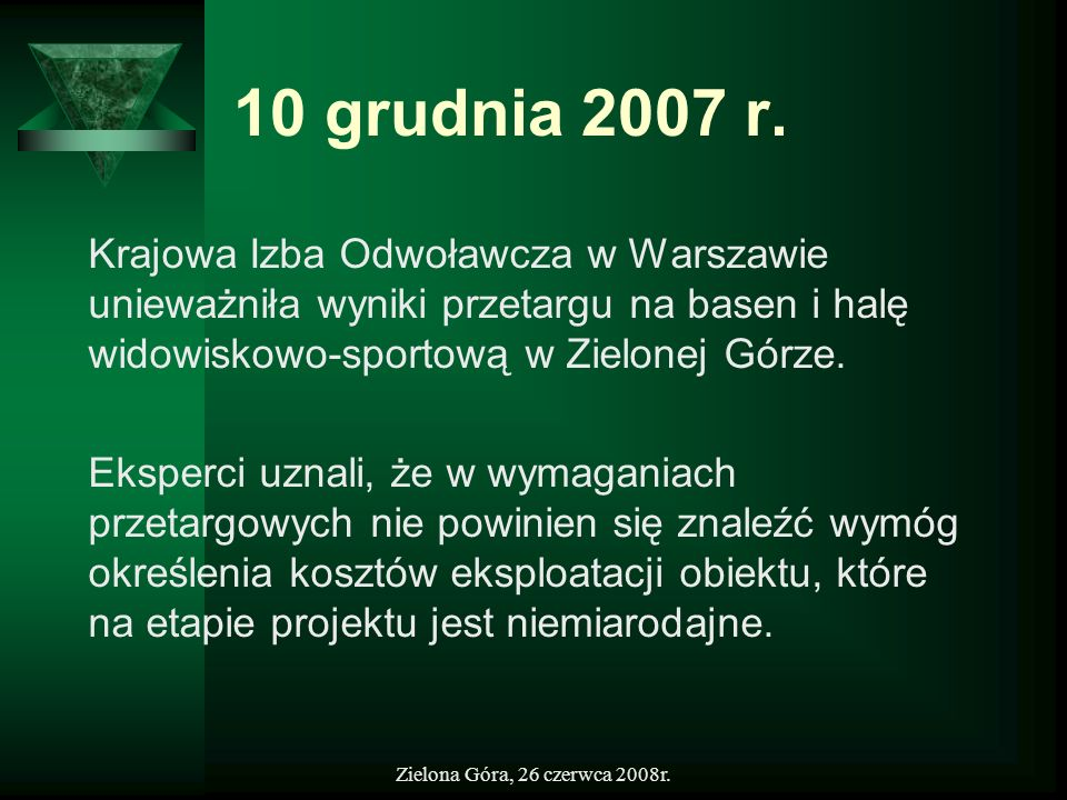 10 grudnia 2007 r.Krajowa Izba Odwoławcza w Warszawie unieważniła wyniki przetargu na basen i halę widowiskowo-sportową w Zielonej Górze.