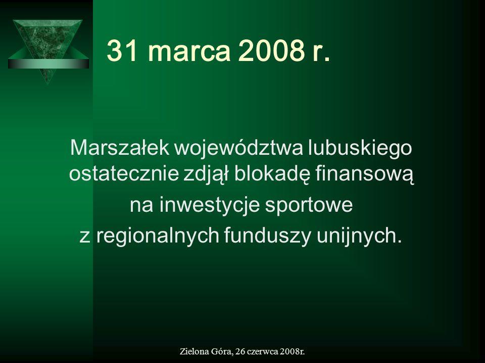 31 marca 2008 r.Marszałek województwa lubuskiego ostatecznie zdjął blokadę finansową. na inwestycje sportowe.
