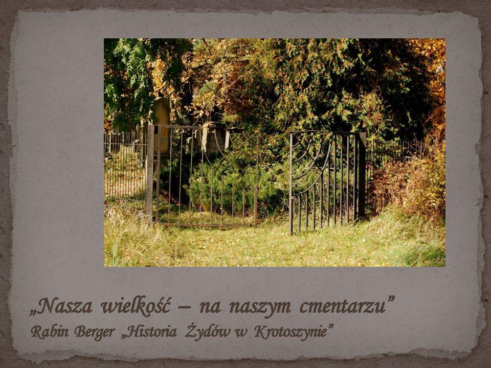 """""""Nasza wielkość – na naszym cmentarzu Rabin Berger """"Historia Żydów w Krotoszynie"""