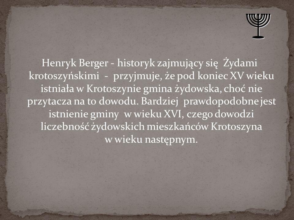 Henryk Berger - historyk zajmujący się Żydami krotoszyńskimi - przyjmuje, że pod koniec XV wieku istniała w Krotoszynie gmina żydowska, choć nie przytacza na to dowodu.
