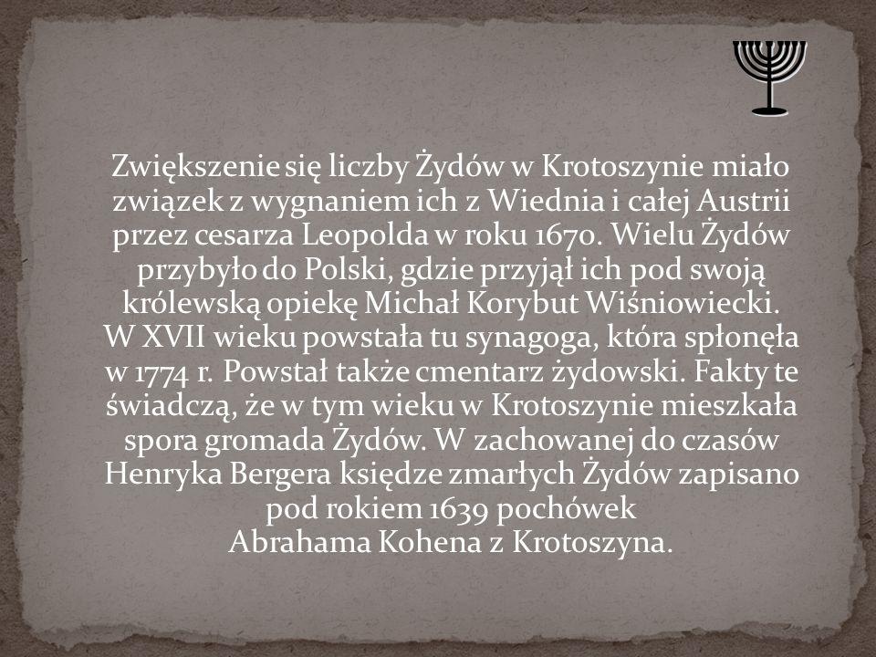 Zwiększenie się liczby Żydów w Krotoszynie miało związek z wygnaniem ich z Wiednia i całej Austrii przez cesarza Leopolda w roku 1670.