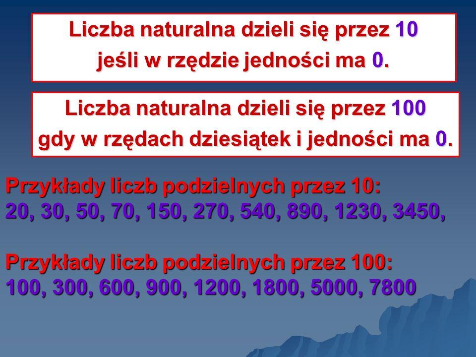 Liczba naturalna dzieli się przez 10 jeśli w rzędzie jedności ma 0.