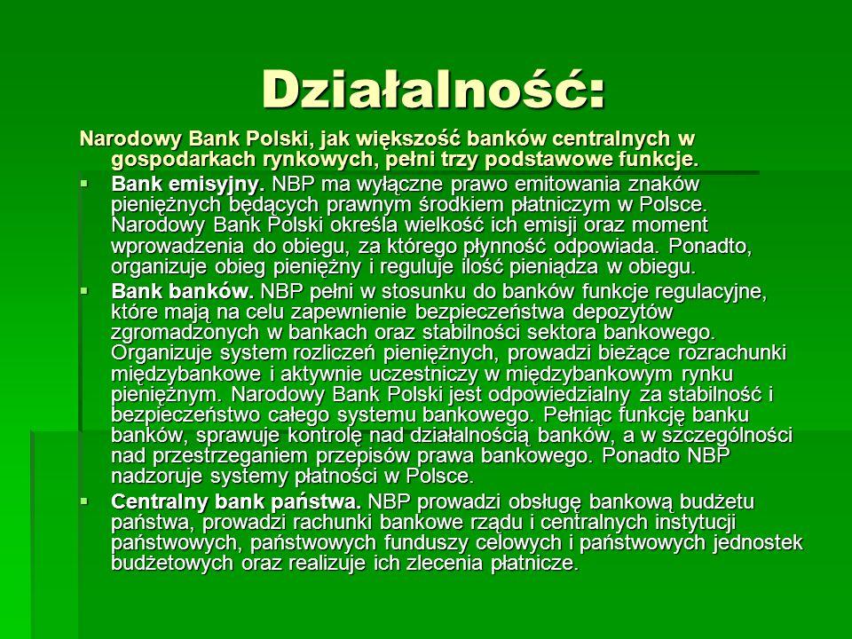 Działalność:Narodowy Bank Polski, jak większość banków centralnych w gospodarkach rynkowych, pełni trzy podstawowe funkcje.