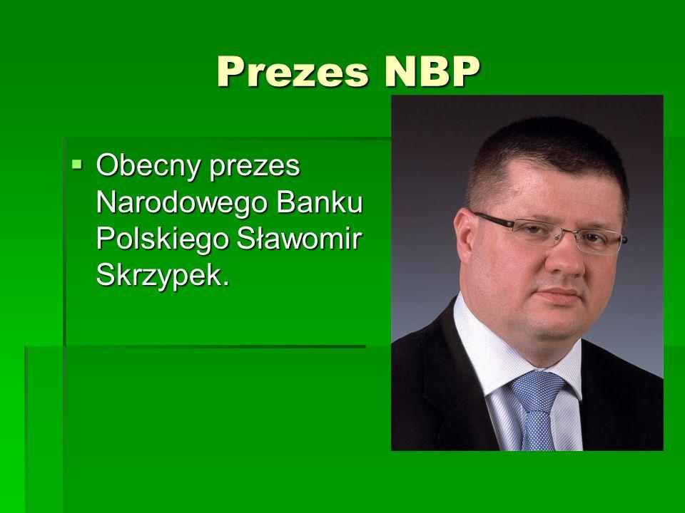 Prezes NBP Obecny prezes Narodowego Banku Polskiego Sławomir Skrzypek.