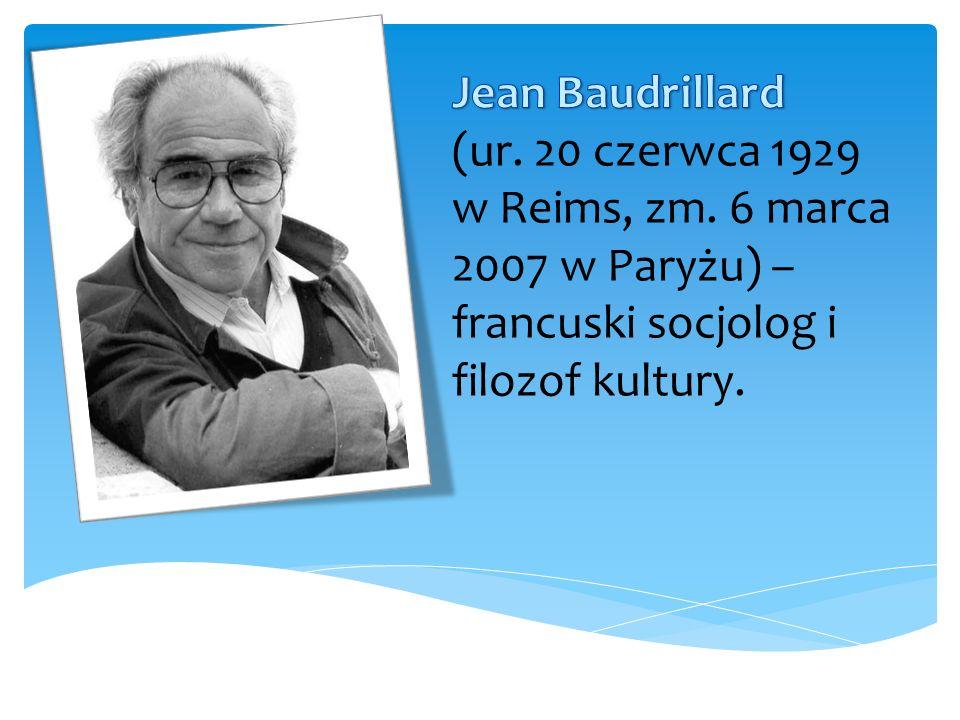 Jean Baudrillard(ur.20 czerwca 1929 w Reims, zm.