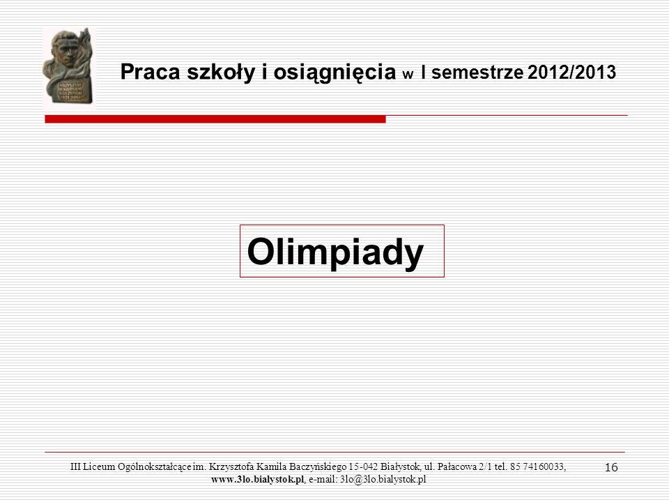 Olimpiady Praca szkoły i osiągnięcia w I semestrze 2012/2013 16
