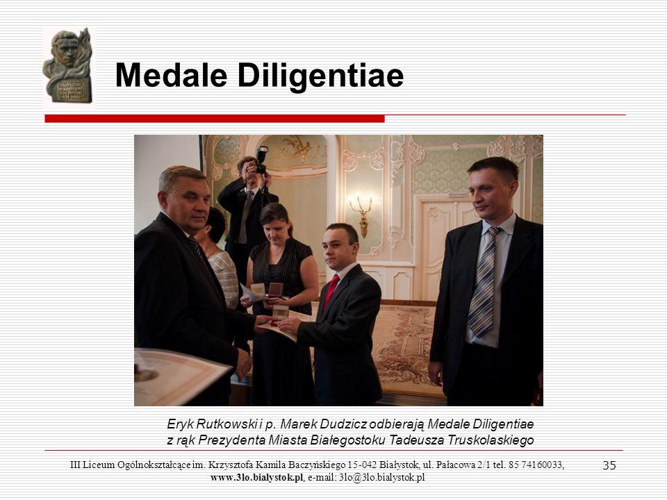 Medale DiligentiaeEryk Rutkowski i p. Marek Dudzicz odbierają Medale Diligentiae z rąk Prezydenta Miasta Białegostoku Tadeusza Truskolaskiego.