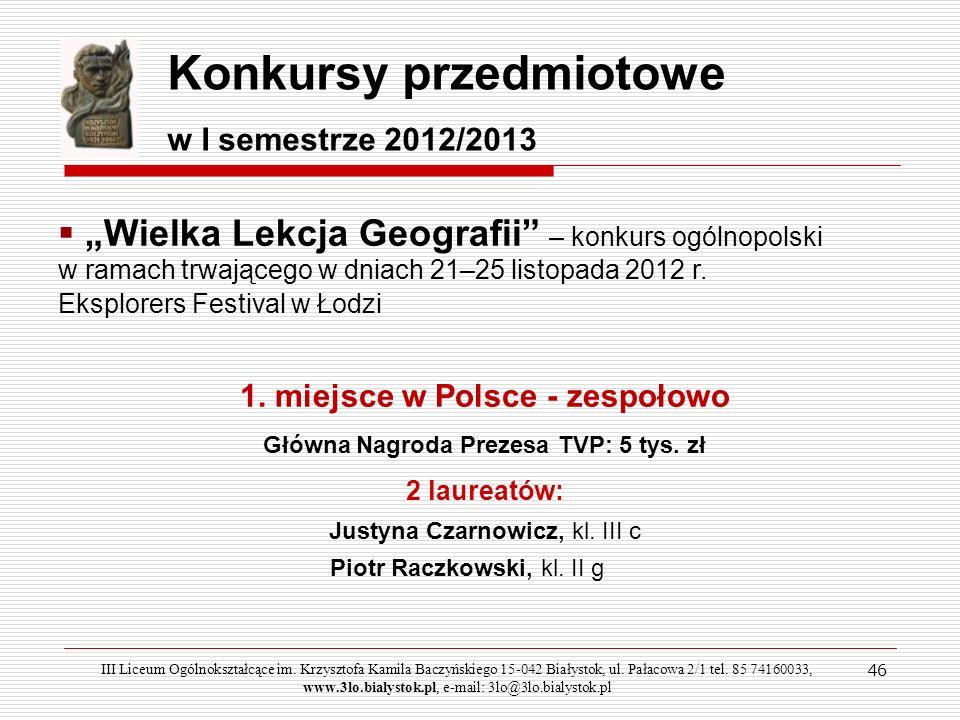 1. miejsce w Polsce - zespołowo Główna Nagroda Prezesa TVP: 5 tys. zł