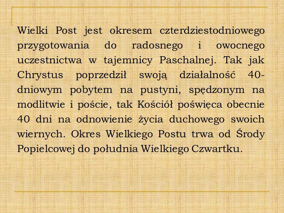Wielki Post jest okresem czterdziestodniowego przygotowania do radosnego i owocnego uczestnictwa w tajemnicy Paschalnej.