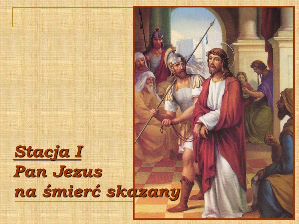 Stacja I Pan Jezus na śmierć skazany