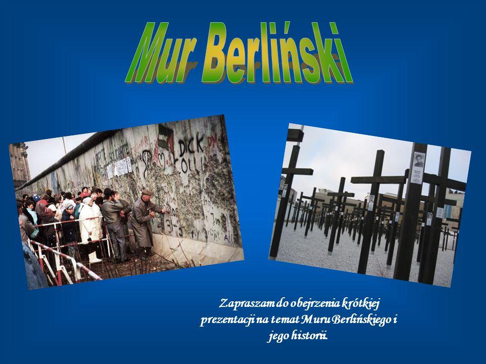 Mur Berliński Zapraszam do obejrzenia krótkiej prezentacji na temat Muru Berlińskiego i jego historii.