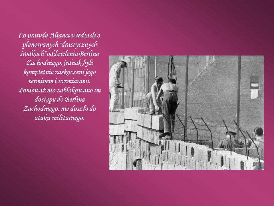 Co prawda Alianci wiedzieli o planowanych drastycznych środkach oddzielenia Berlina Zachodniego, jednak byli kompletnie zaskoczeni jego terminem i rozmiarami.
