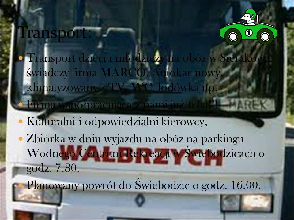 Transport:Transport dzieci i młodziezy na obóz w Sierakowie świadczy firma MARCO. Autokar nowy, klimatyzowany z TV, WC, lodówka itp.