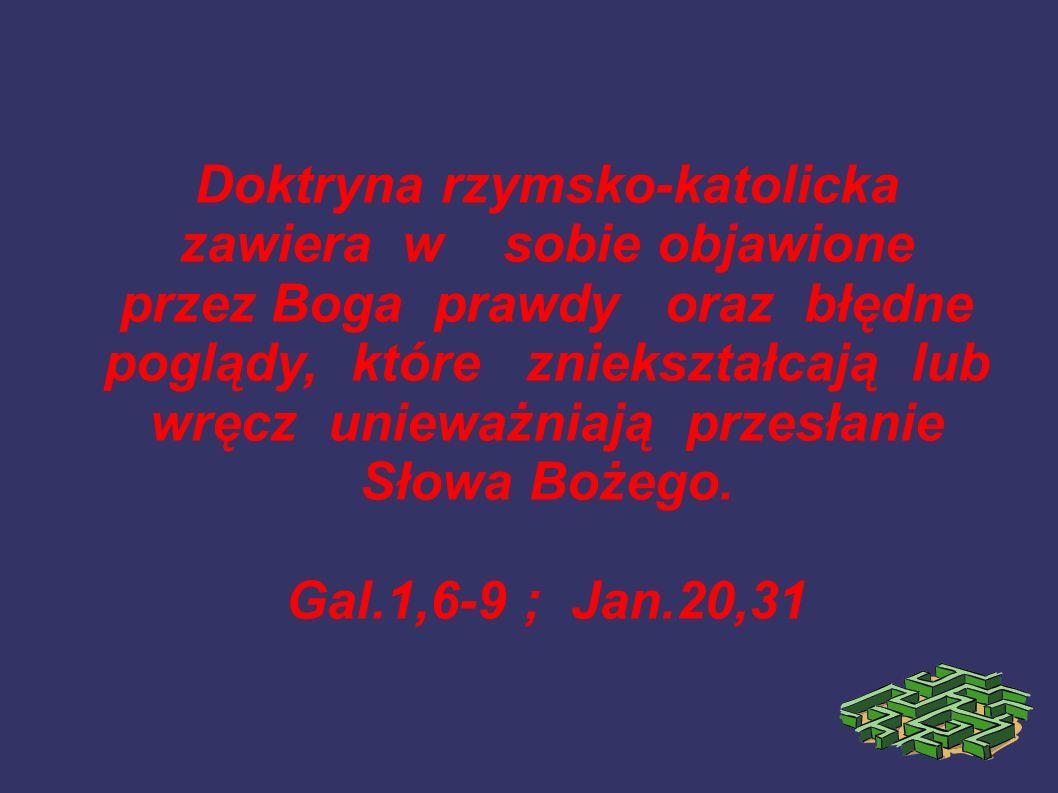 Doktryna rzymsko-katolicka zawiera w sobie objawione przez Boga prawdy oraz błędne poglądy, które zniekształcają lub wręcz unieważniają przesłanie Słowa Bożego.