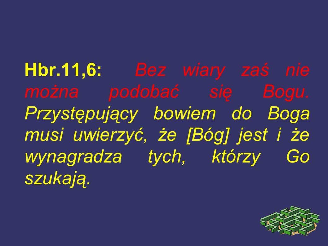 Hbr. 11,6: Bez wiary zaś nie można podobać się Bogu
