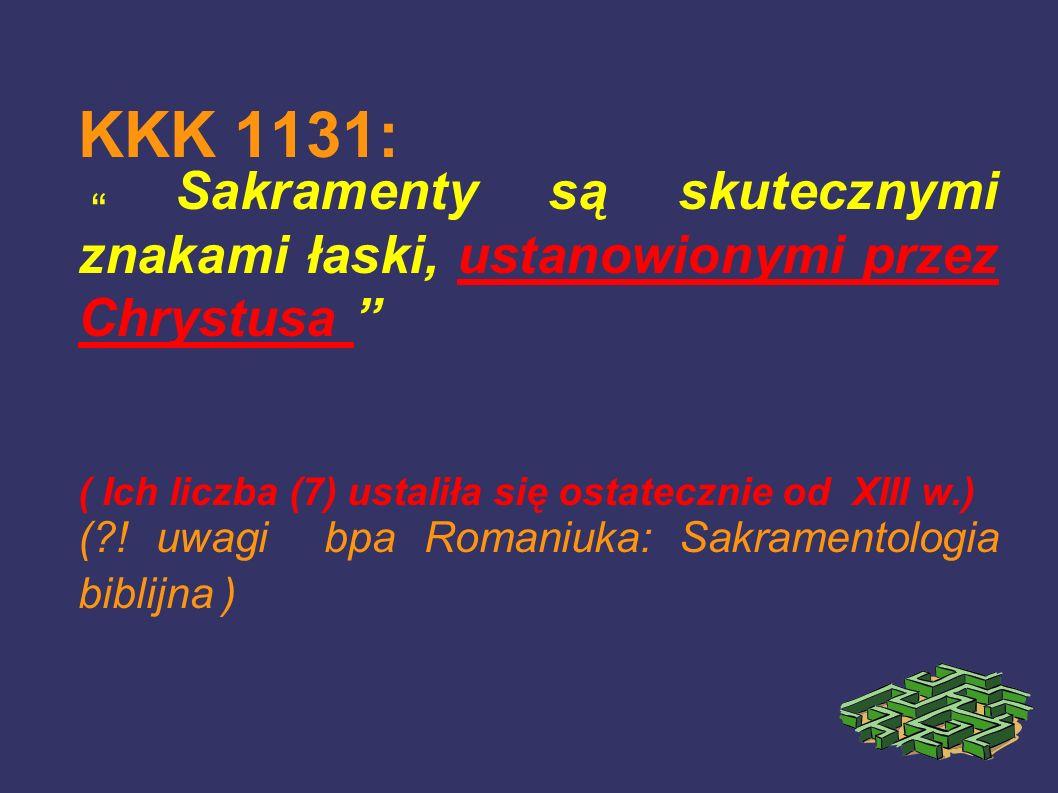 KKK 1131: Sakramenty są skutecznymi znakami łaski, ustanowionymi przez Chrystusa ( Ich liczba (7) ustaliła się ostatecznie od XIII w.)
