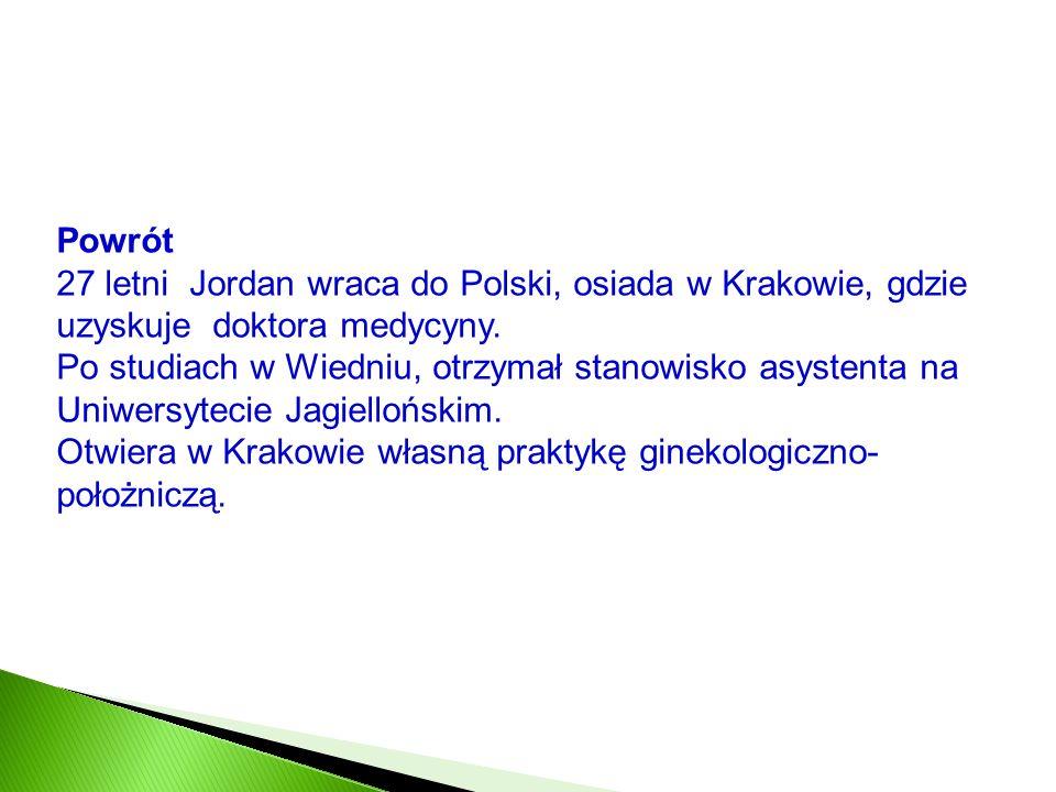 Powrót 27 letni Jordan wraca do Polski, osiada w Krakowie, gdzie uzyskuje doktora medycyny.