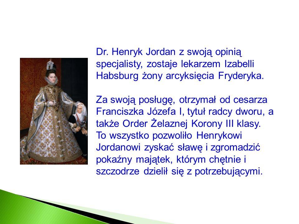 Dr. Henryk Jordan z swoją opinią specjalisty, zostaje lekarzem Izabelli Habsburg żony arcyksięcia Fryderyka.
