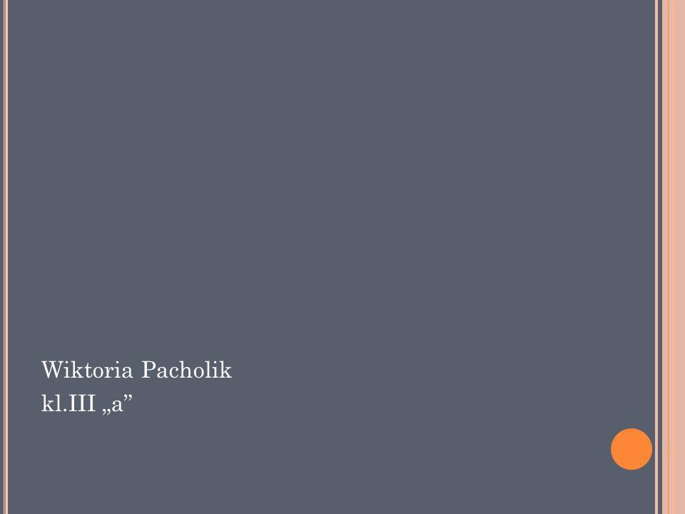 """Wiktoria Pacholik kl.III """"a"""
