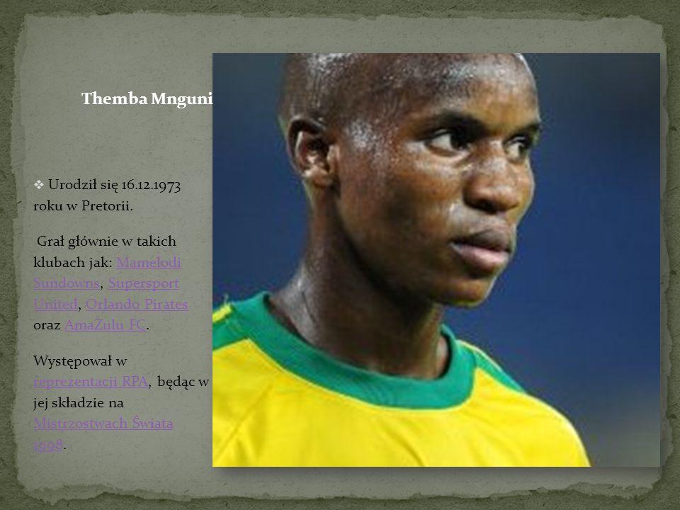 Themba Mnguni Urodził się 16.12.1973 roku w Pretorii.