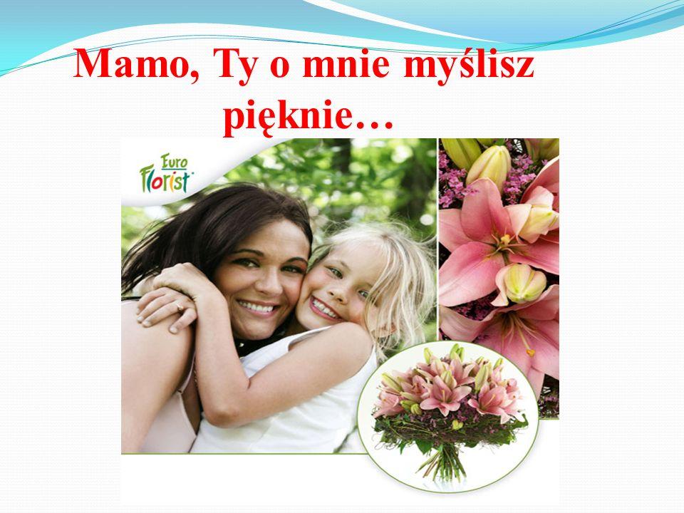 Mamo, Ty o mnie myślisz pięknie…