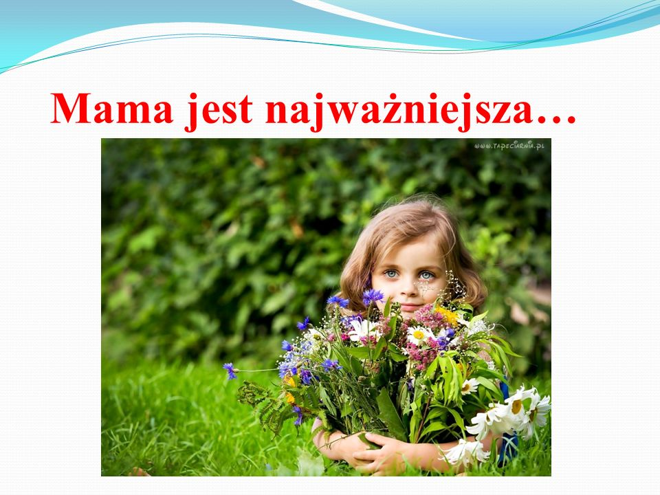 Mama jest najważniejsza…