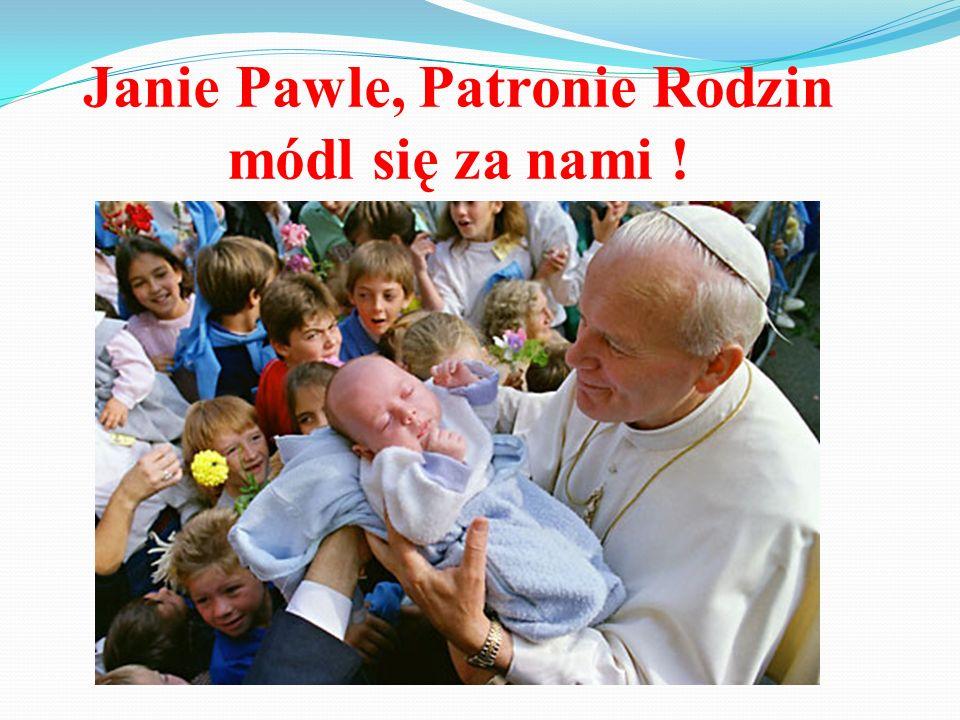 Janie Pawle, Patronie Rodzin módl się za nami !