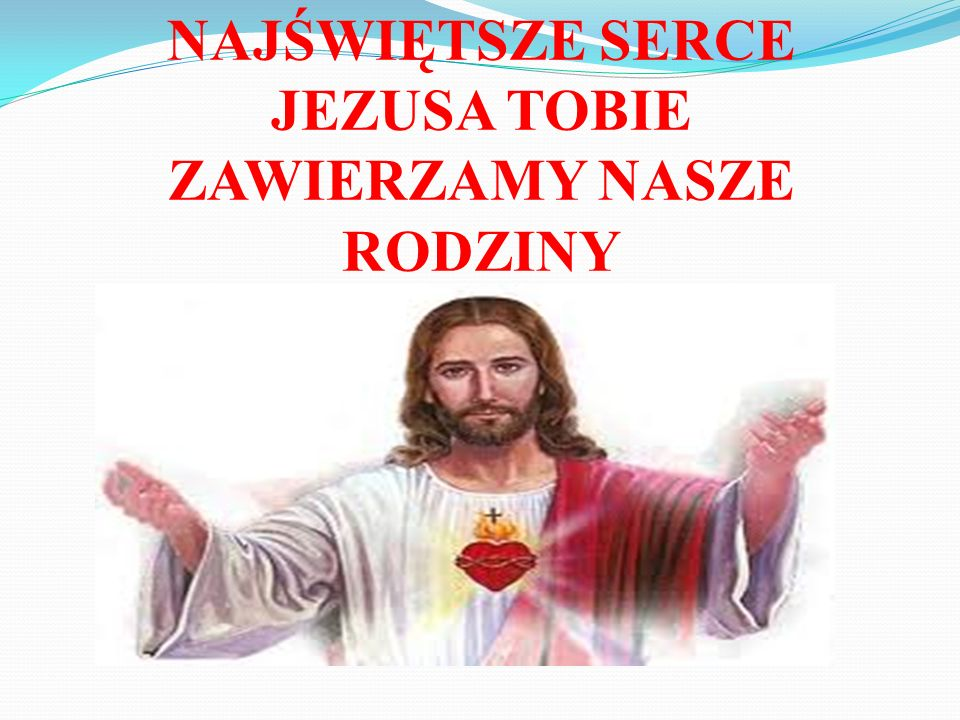 NAJŚWIĘTSZE SERCE JEZUSA TOBIE ZAWIERZAMY NASZE RODZINY