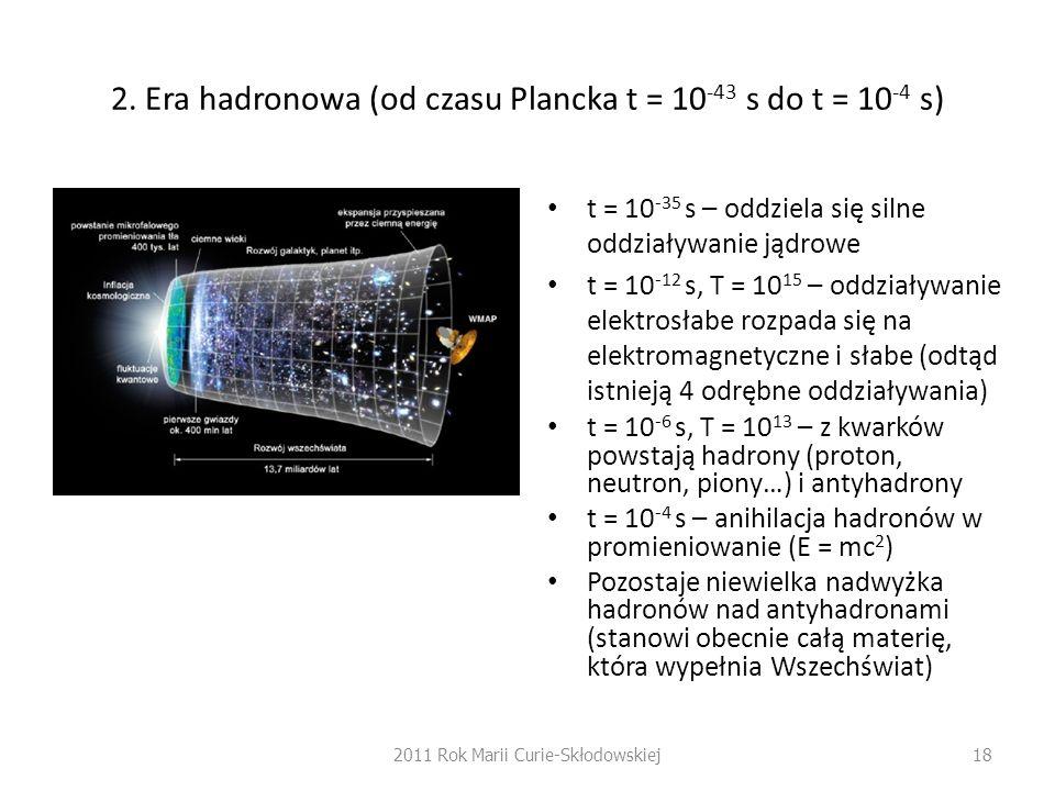 2. Era hadronowa (od czasu Plancka t = 10-43 s do t = 10-4 s)