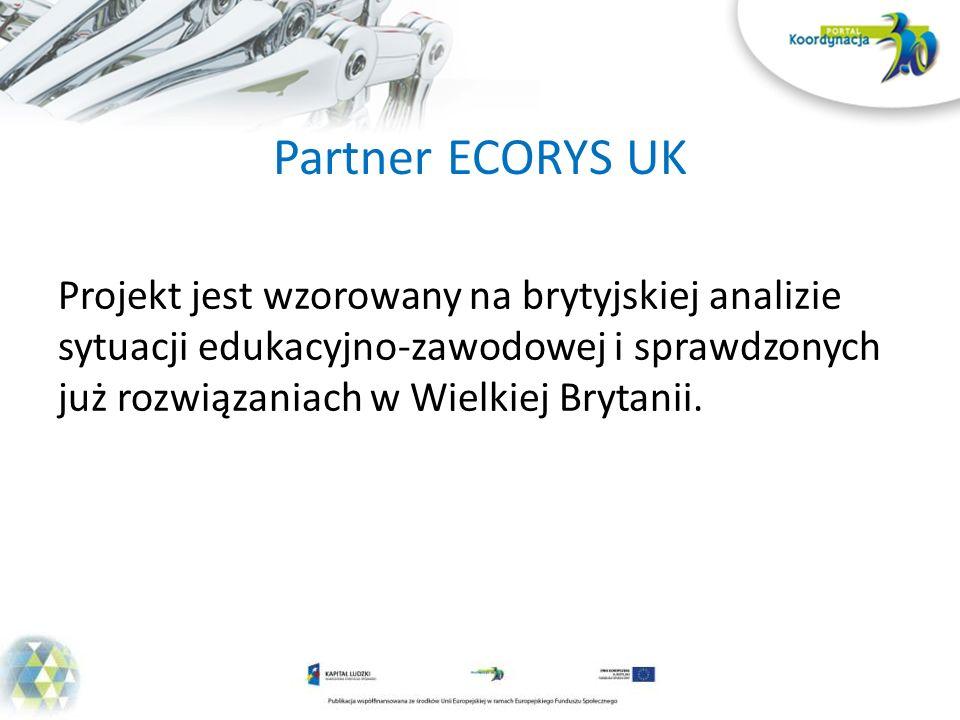 Partner ECORYS UK Projekt jest wzorowany na brytyjskiej analizie sytuacji edukacyjno-zawodowej i sprawdzonych już rozwiązaniach w Wielkiej Brytanii.