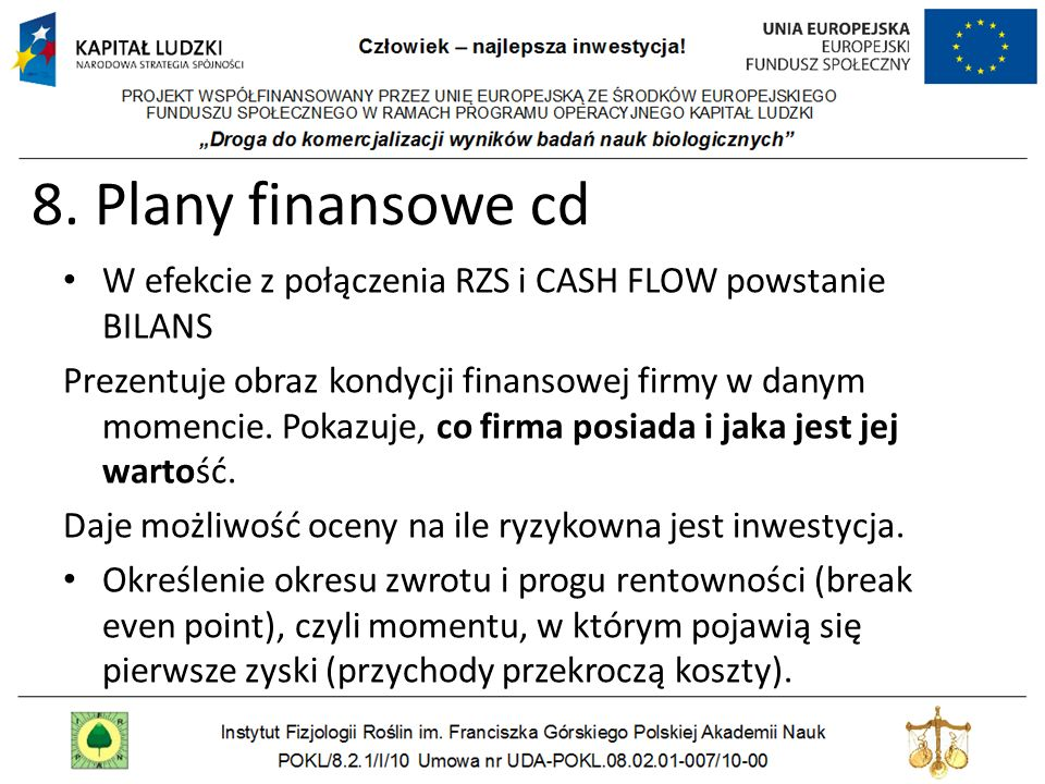8. Plany finansowe cd W efekcie z połączenia RZS i CASH FLOW powstanie BILANS.