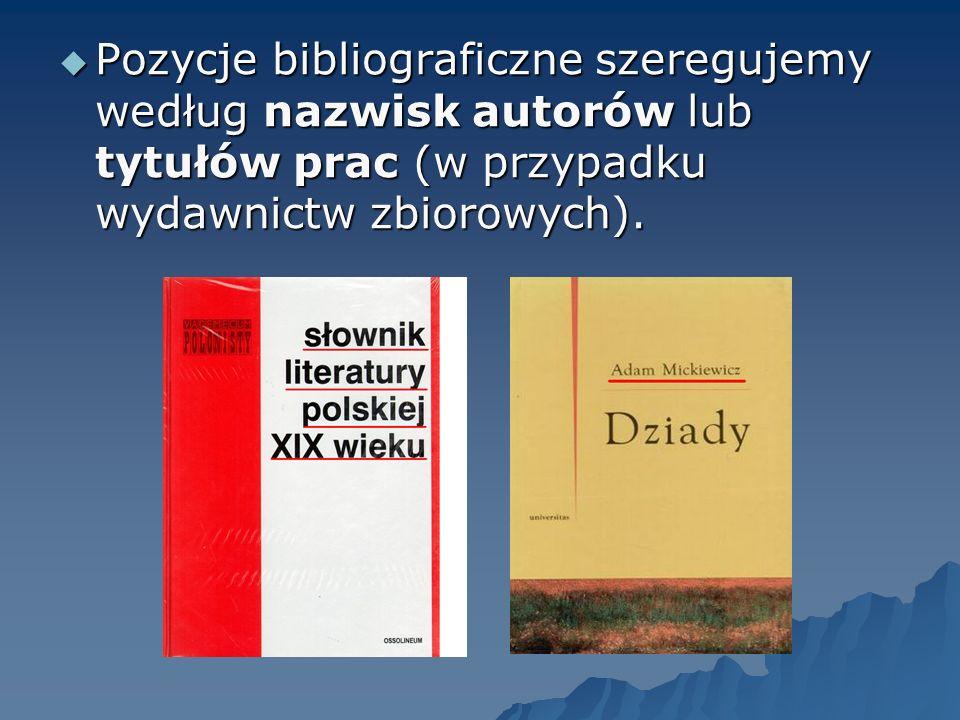 Pozycje bibliograficzne szeregujemy według nazwisk autorów lub tytułów prac (w przypadku wydawnictw zbiorowych).