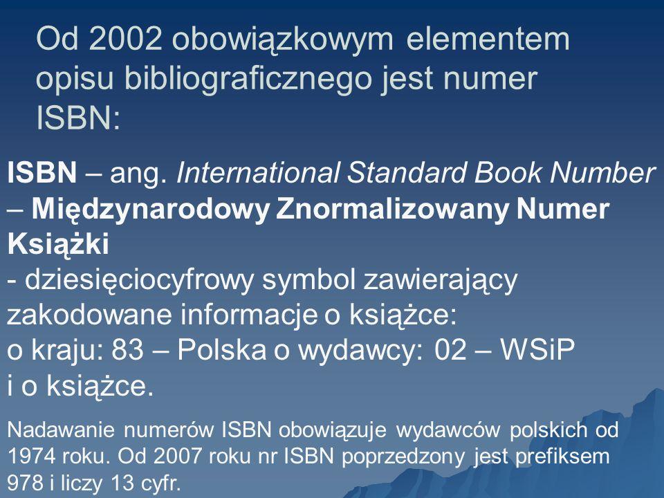 Od 2002 obowiązkowym elementem opisu bibliograficznego jest numer ISBN: