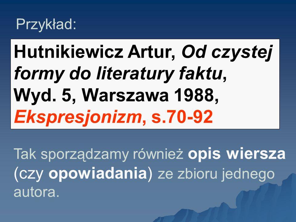 Przykład: Hutnikiewicz Artur, Od czystej formy do literatury faktu, Wyd. 5, Warszawa 1988, Ekspresjonizm, s.70-92.