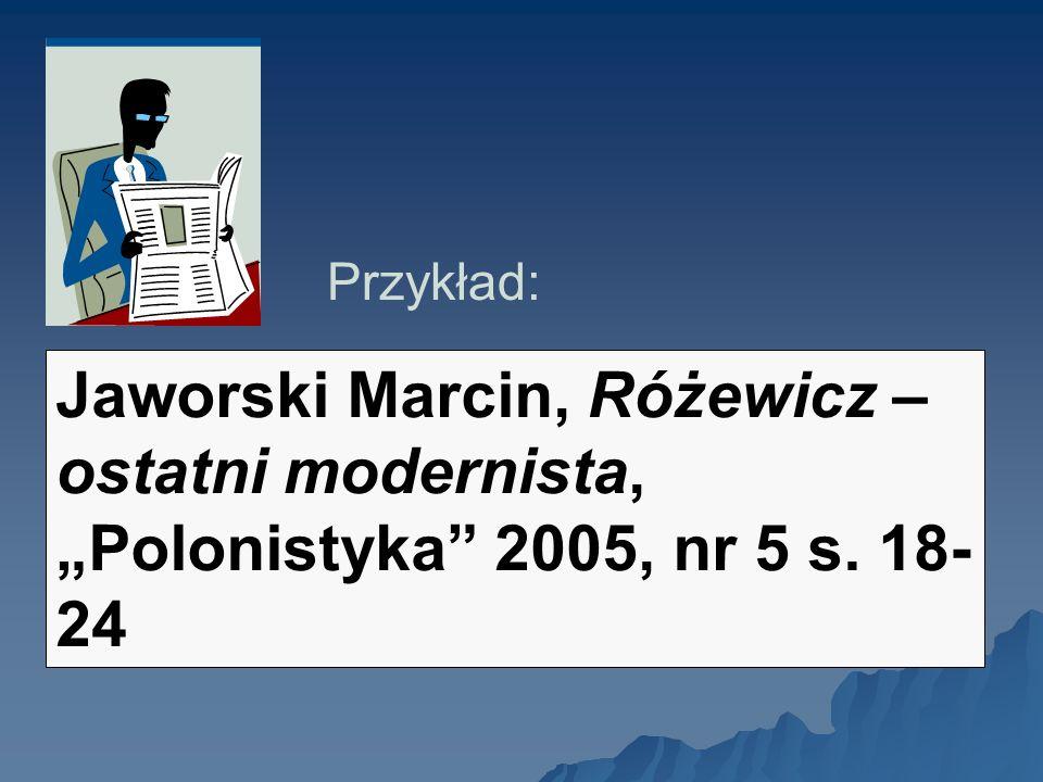 """Przykład: Jaworski Marcin, Różewicz – ostatni modernista, """"Polonistyka 2005, nr 5 s. 18-24"""
