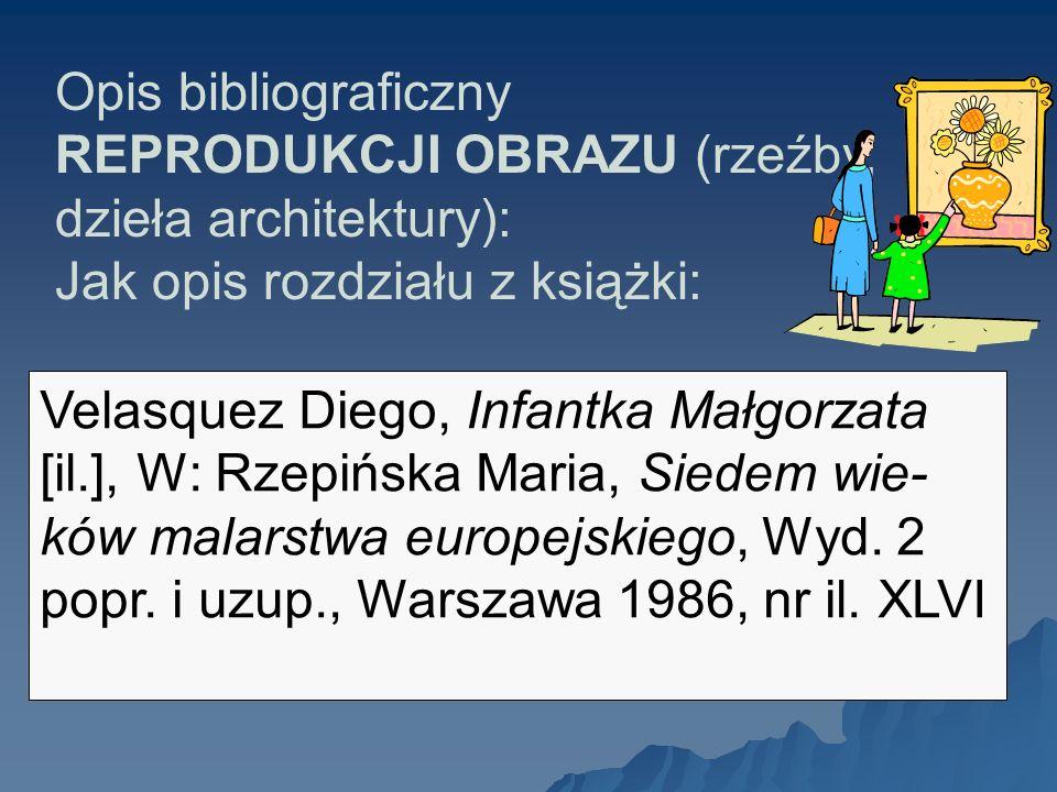Opis bibliograficzny REPRODUKCJI OBRAZU (rzeźby, dzieła architektury): Jak opis rozdziału z książki:
