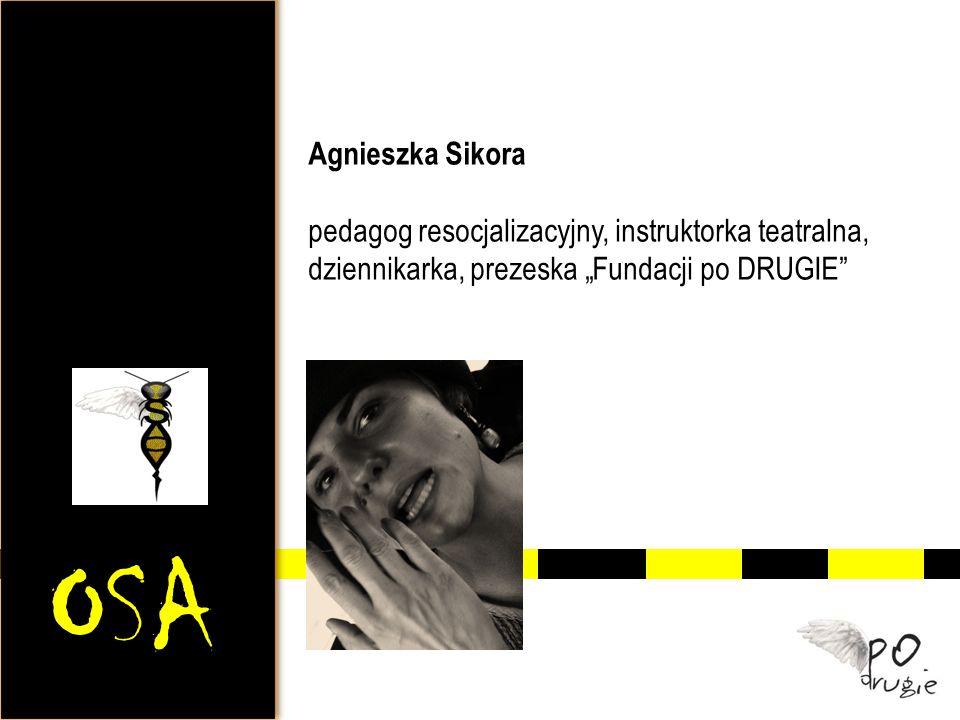 """Agnieszka Sikora pedagog resocjalizacyjny, instruktorka teatralna, dziennikarka, prezeska """"Fundacji po DRUGIE"""