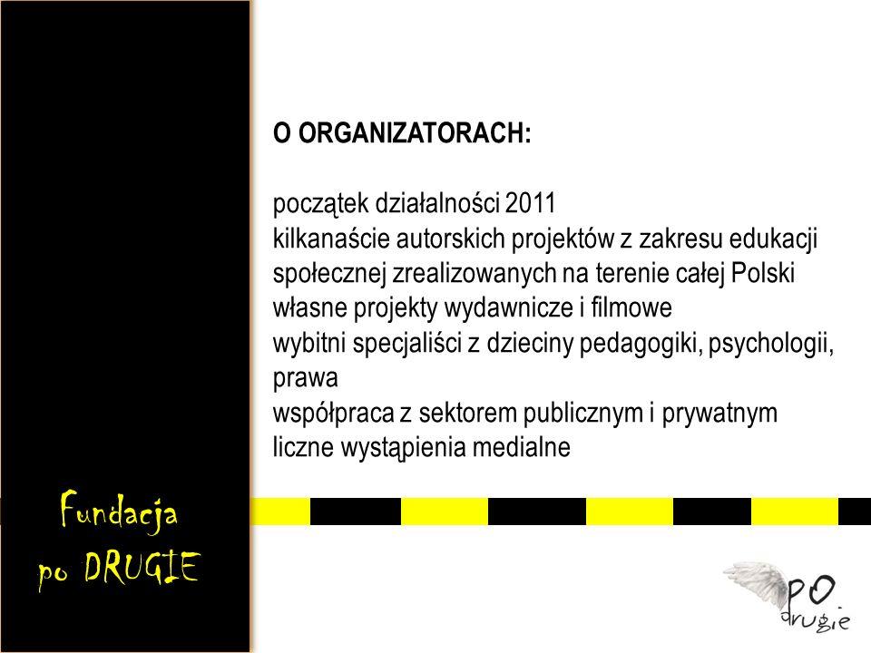 O ORGANIZATORACH: początek działalności 2011 kilkanaście autorskich projektów z zakresu edukacji społecznej zrealizowanych na terenie całej Polski własne projekty wydawnicze i filmowe wybitni specjaliści z dzieciny pedagogiki, psychologii, prawa współpraca z sektorem publicznym i prywatnym liczne wystąpienia medialne