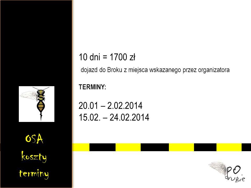 10 dni = 1700 zł dojazd do Broku z miejsca wskazanego przez organizatora TERMINY: 20.01 – 2.02.2014 15.02. – 24.02.2014