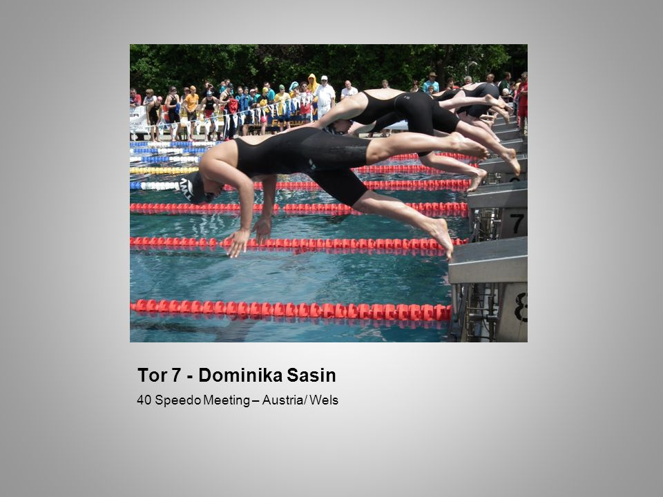 Tor 7 - Dominika Sasin 40 Speedo Meeting – Austria/ Wels