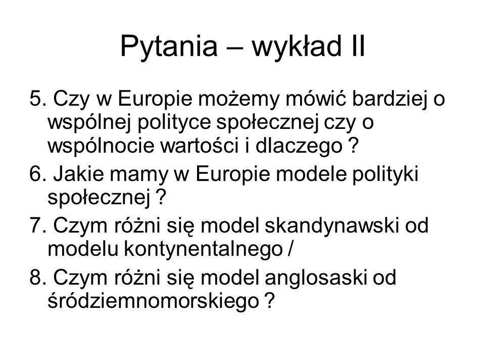 Pytania – wykład II 5. Czy w Europie możemy mówić bardziej o wspólnej polityce społecznej czy o wspólnocie wartości i dlaczego